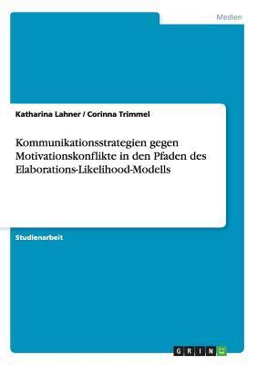 Kommunikationsstrategien gegen Motivationskonflikte in den Pfaden des Elaborations-Likelihood-Modells