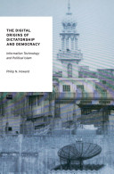 The Digital Origins of Dictatorship and Democracy:Information Technology and Political Islam