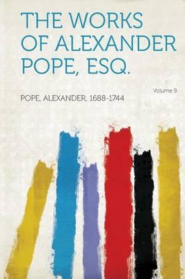 The Works of Alexander Pope, Esq. Volume 9