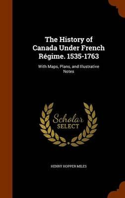 The History of Canada Under French Regime. 1535-1763