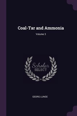 Coal-Tar and Ammonia; Volume 3