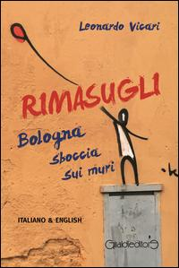 Rimasugli. Bologna sboccia sui muri. Ediz. italiana e inglese