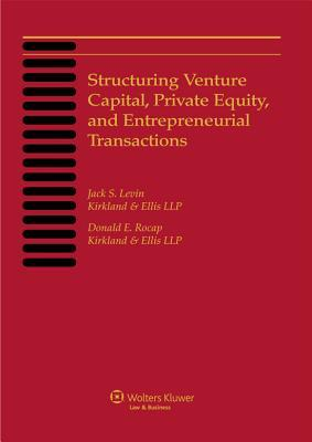 Structuring Venture Capital, Private Equity, and Entrepreneurial Transactions, 2013