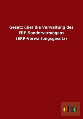 Gesetz über die Verwaltung des ERP-Sondervermögens (ERP-Verwaltungsgesetz)