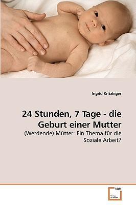 24 Stunden, 7 Tage - die Geburt einer Mutter