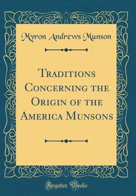Traditions Concerning the Origin of the America Munsons (Classic Reprint)