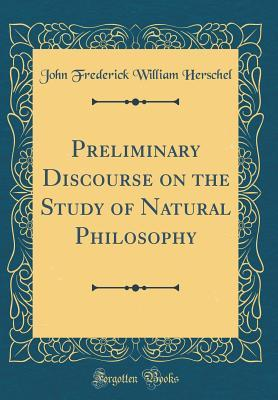 Preliminary Discourse on the Study of Natural Philosophy (Classic Reprint)