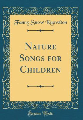 Nature Songs for Children (Classic Reprint)