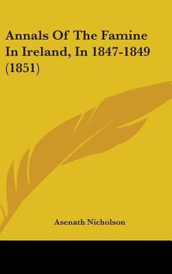 Annals of the Famine in Ireland, in 1847-1849 (1851)