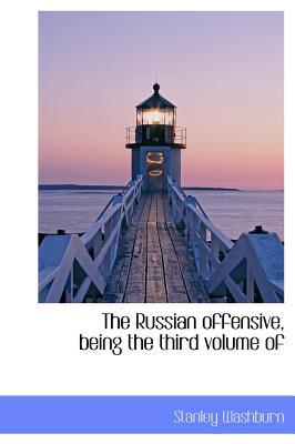 The Russian Offensive, Being the Third Volume of