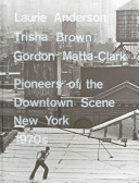 Laurie Anderson, Trisha Brown, Gordon Matta-Clark