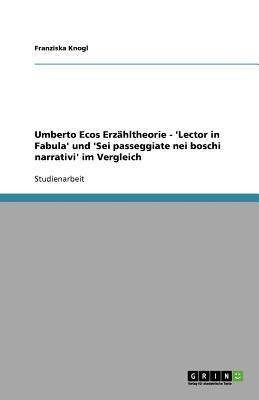 Umberto Ecos Erzähltheorie - 'Lector in Fabula' und 'Sei passeggiate nei boschi narrativi' im Vergleich
