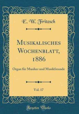 Musikalisches Wochenblatt, 1886, Vol. 17