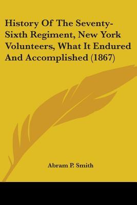 History of the Seventy-Sixth Regiment, New York Volunteers, What It Endured and Accomplished (1867)