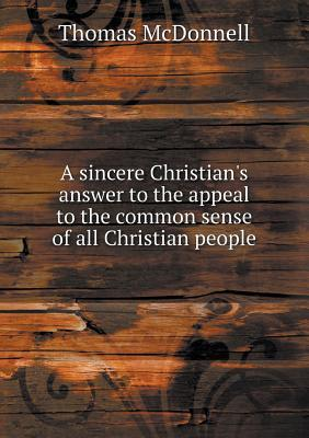 A Sincere Christian's Answer to the Appeal to the Common Sense of All Christian People