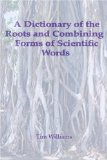A Dictionary of the Roots and Combining Forms of Scientific Words