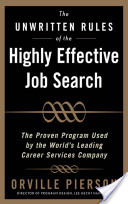 The Unwritten Rules of the Highly Effective Job Search: The Proven Program Used by the World's Leading Career Services Company : The Proven Program Used by the World's Leading Career Services Company