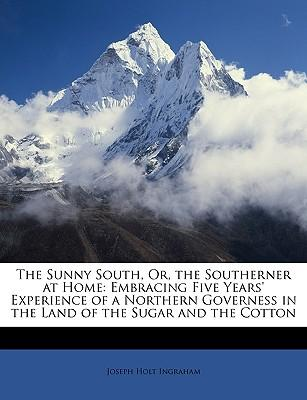 The Sunny South, Or, the Southerner at Home