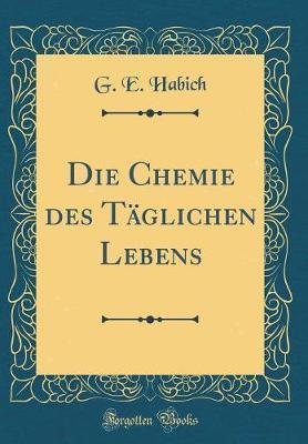 Die Chemie des Täglichen Lebens (Classic Reprint)