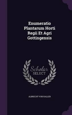 Enumeratio Plantarum Horti Regii Et Agri Gottingensis