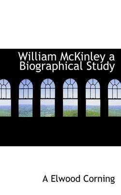 William McKinley a Biographical Study