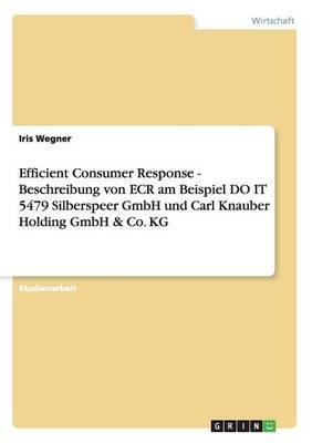 Efficient Consumer Response - Beschreibung von ECR am Beispiel DO IT 5479 Silberspeer GmbH und Carl Knauber Holding GmbH & Co. KG