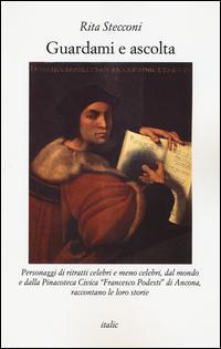 Guardami e ascolta. Personaggi di ritratti celebri e meno celebri, dal mondo e dalla Pinacoteca Civica «Francesco Podesti» di Ancona, raccontano le loro storie