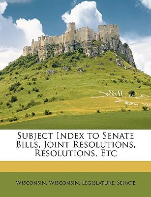 Subject Index to Senate Bills, Joint Resolutions, Resolutions, Etc