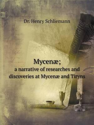 Mycenae; A Narrative of Researches and Discoveries at Mycenae and Tiryns