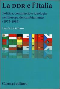 La DDR e l'Italia. Politica, commercio e ideologia nell'Europa del cambiamento (1973-1990)