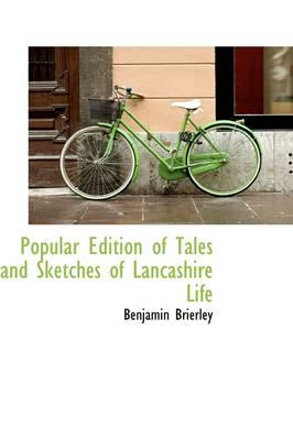 Popular Edition of Tales and Sketches of Lancashire Life