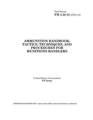 Field Manual Fm 4-30.13 Fm 9-13 Ammunition Handbook