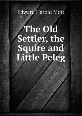 The Old Settler, the Squire and Little Peleg
