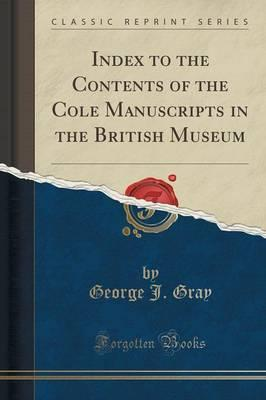 Index to the Contents of the Cole Manuscripts in the British Museum (Classic Reprint)