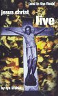Jesus Christ - Live and in the Flesh