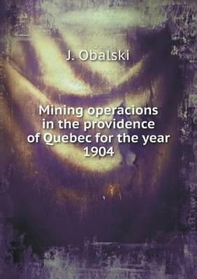 Mining Operacions in the Providence of Quebec for the Year 1904