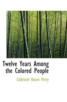 Twelve Years Among the Colored People