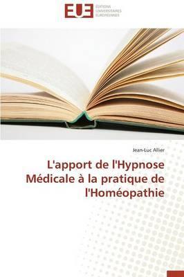 L'Apport de l'Hypnose Medicale a la Pratique de l'Homéopathie