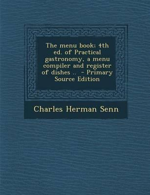 The Menu Book; 4th Ed. of Practical Gastronomy, a Menu Compiler and Register of Dishes .. - Primary Source Edition