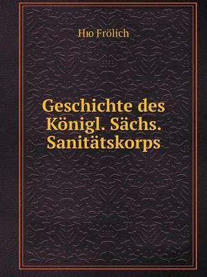 Geschichte Des Konigl. Sachs. Sanitatskorps