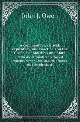 A Commentary, Critical, Expository, and Practical, on the Gospels of Matthew and Mark for the Use of Ministers, Theological Students, Private Christ