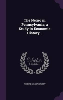 The Negro in Pennsylvania; A Study in Economic History