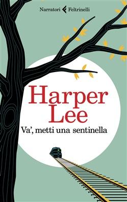 """Harper Lee: """"Va', metti una sentinella"""""""