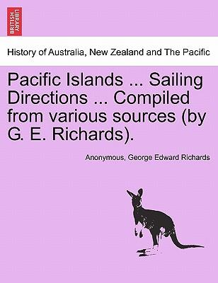 Pacific Islands ... Sailing Directions ... Compiled from various sources (by G. E. Richards). VOL. II