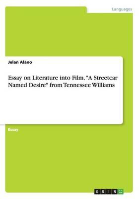 "Essay on Literature into Film. ""A Streetcar Named Desire"" from Tennessee Williams"