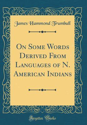 On Some Words Derived from Languages of N. American Indians (Classic Reprint)
