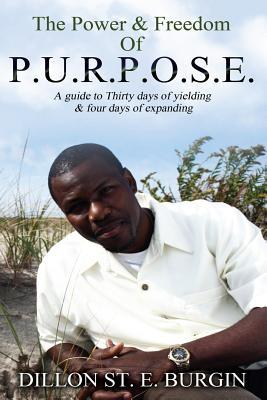 The Power and Freedom of Purpose by Dillon Burgin
