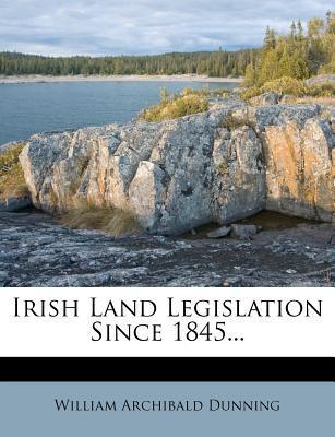 Irish Land Legislation Since 1845...