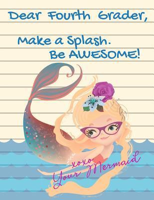 Dear Fourth Grader, Make A Splash. Be Awesome! xoxo Your Mermaid