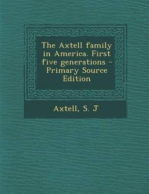 The Axtell Family in America. First Five Generations